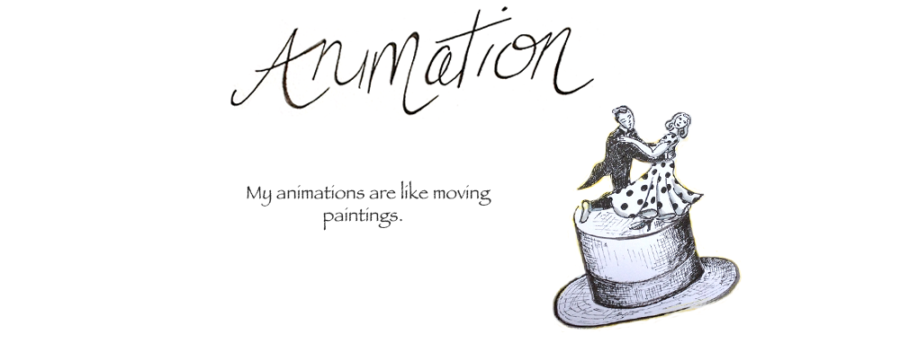 Animation: My animations are like moving paintings.